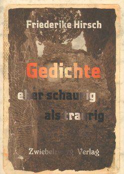 Gedichte eher schaurig als traurig von Hirsch,  Friederike