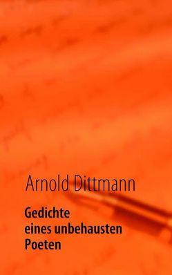 Gedichte eines unbehausten Poeten von Dittmann,  Arnold