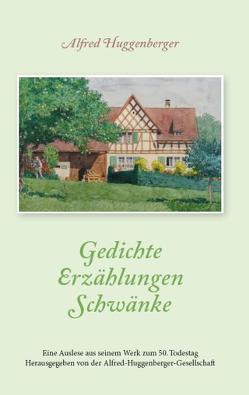 Gedichte – Erzählungen – Schwänke von Huggenberger,  Alfred