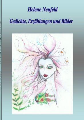 Gedichte, Erzählungen und Bilder von Neufeld,  Helene