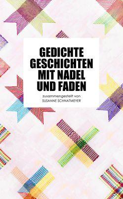 Gedichte, Geschichten mit Nadel und Faden von Schnatmeyer,  Susanne