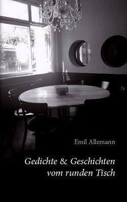 Gedichte & Geschichten vom runden Tisch von Allemann,  Emil