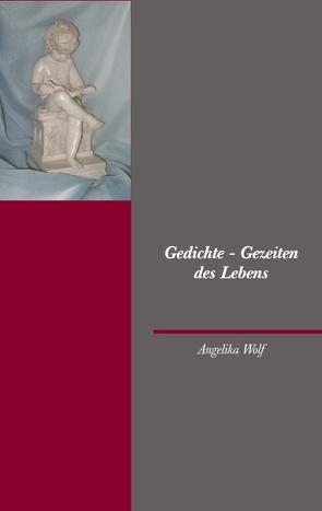 Gedichte – Gezeiten des Lebens von Wolf,  Angelika