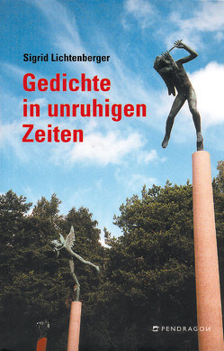 Gedichte in unruhigen Zeiten von Lichtenberger,  Sigrid