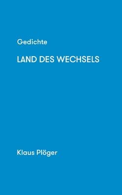 Gedichte Land des Wechsels von Plöger,  Klaus