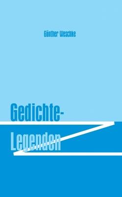 Gedichte – Legenden von Weschke,  Günther