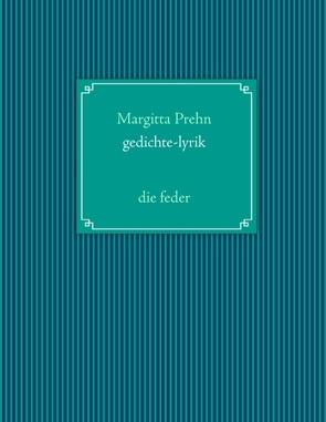 Gedichte – Lyrik von Prehn,  Margitta