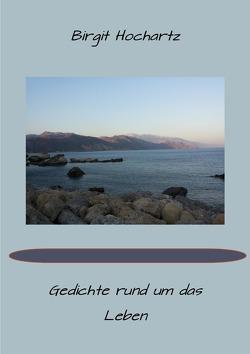 Gedichte rund um das Leben von Hochartz,  Birgit