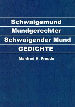 Gedichte / Schwaigemund von Freude,  Manfred H.