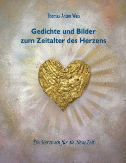 Gedichte und Bilder zum Zeitalter des Herzens von Weis,  Thomas Anton