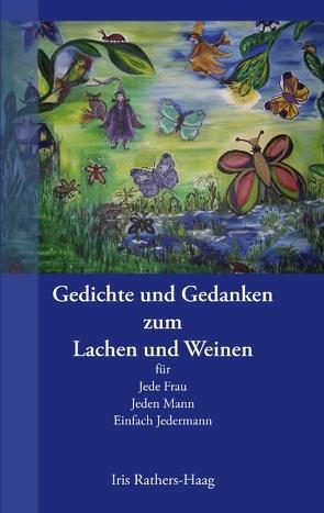 Gedichte und Gedanken zum Lachen und Weinen von Rathers-Haag,  Iris