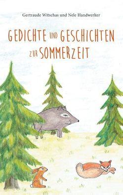 Gedichte und Geschichten zur Sommerzeit von Handwerker,  Nele, Witschas,  Gertraude