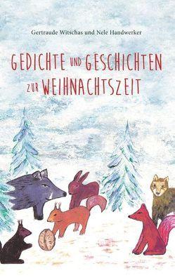 Gedichte und Geschichten zur Weihnachtszeit von Handwerker,  Nele, Witschas,  Gertraude