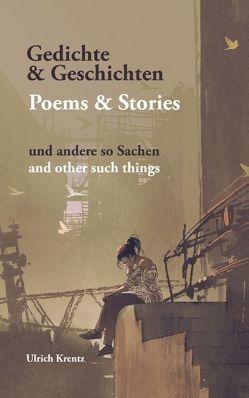 Gedichte und Geschichten von Krentz,  Ulrich