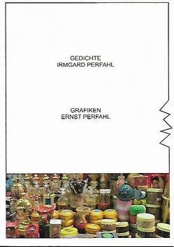 Gedichte und Grafiken von Perfahl,  Irmgard