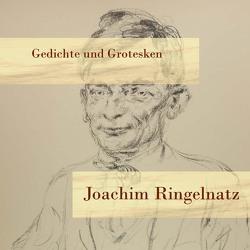 Gedichte und Grotesken von Pichowetz,  Gerald, Ringelnatz,  Joachim