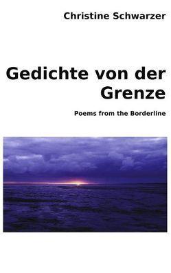 Gedichte von der Grenze von Schwarzer,  Christine