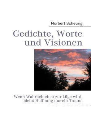 Gedichte, Worte und Visionen von Scheurig,  Norbert
