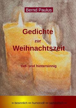 Gedichte zur Weihnachtszeit von Paulus,  Bernd