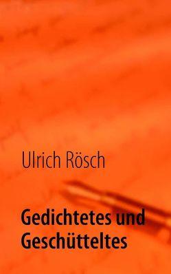 Gedichtetes und Geschütteltes von Rösch,  Ulrich