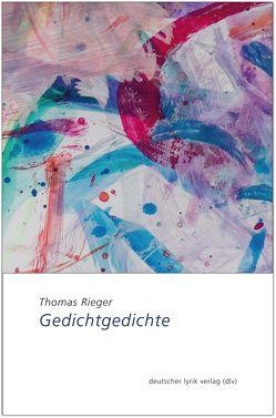 Gedichtgedichte von Rieger,  Thomas