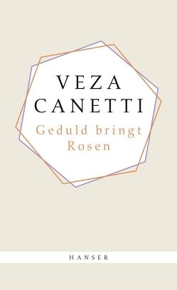 Geduld bringt Rosen von Canetti,  Veza