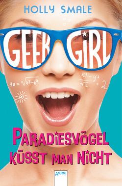 Geek Girl. Paradiesvögel küsst man nicht von Smale,  Holly, Willems,  Elvira