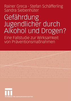 Gefährdung Jugendlicher durch Alkohol und Drogen? von Greca,  Rainer, Schäfferling,  Stefan, Siebenhüter,  Sandra