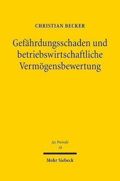 Gefährdungsschaden und betriebswirtschaftliche Vermögensbewertung von Becker,  Christian