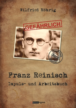 GEFÄHRLICH Franz Reinisch – Impuls- und Arbeitsbuch von Röhrig,  Wilfried