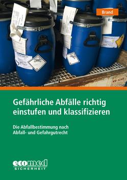 Gefährliche Abfälle richtig einstufen und klassifizieren von Brand,  Joachim