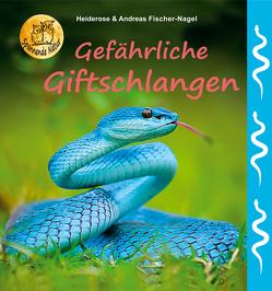 Gefährliche Giftschlangen von Fischer-Nagel Andreas, Fischer-Nagel,  Heiderose