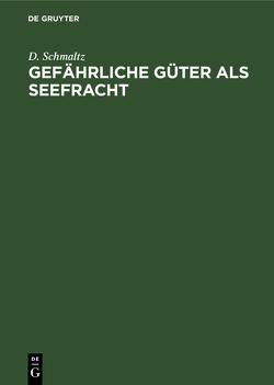 Gefährliche Güter als Seefracht von Schmaltz,  Waldemar
