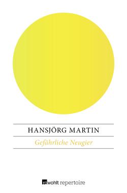 Gefährliche Neugier von Martin,  Hansjörg