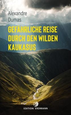 Gefährliche Reise durch den wilden Kaukasus von Dumas,  Alexandre