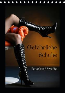 Gefährliche Schuhe – Fetisch und Waffe (Tischkalender 2019 DIN A5 hoch) von Weis,  Stefan