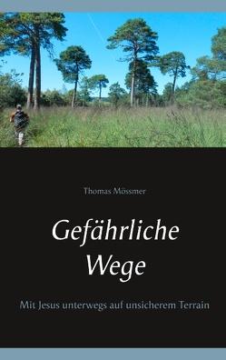 Gefährliche Wege von Mössmer,  Thomas