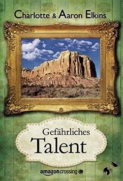 Gefährliches Talent von Elkins,  Aaron, Elkins,  Charlotte, Knechten,  Olaf