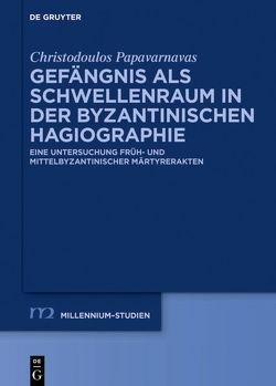 Gefängnis als Schwellenraum in der byzantinischen Hagiographie von Papavarnavas,  Christodoulos