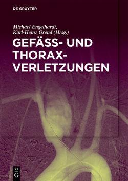 Gefäß- und Thoraxverletzungen von Engelhardt,  Michael, Orend,  Karl-Heinz