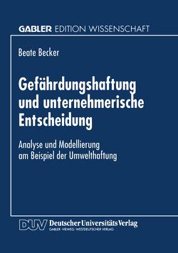 Gefährdungshaftung und unternehmerische Entscheidung von Becker,  Beate