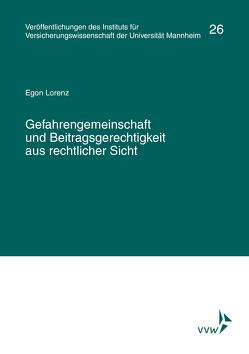 Gefahrengemeinschaft und Beitragsgerechtigkeit aus rechtlicher Sicht von Institut für Versicherungswissenschaft der Universität Mannheim, Lorenz,  Egon