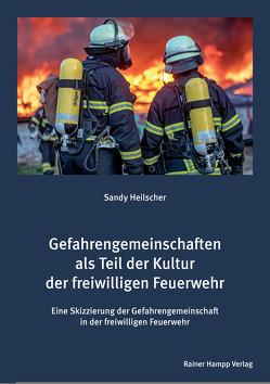 Gefahrengemeinschaften als Teil der Kultur der freiwilligen Feuerwehr von Heilscher,  Sandy