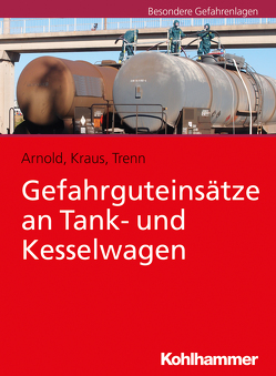 Gefahrguteinsätze an Tank- und Kesselwagen von Arnold,  Ramón, Kraus,  René, Trenn,  Alexander