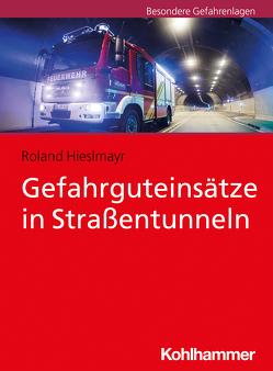 Gefahrguteinsätze in Straßentunneln von Hieslmayr,  Roland