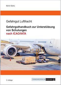 Gefahrguthandbuch zur Unterstützung von Schulungen nach ICAO/IATA von Starke,  Martin