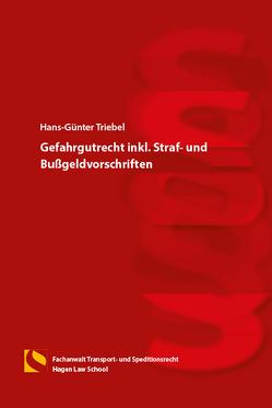 Gefahrgutrecht inkl. Straf- und Bußgeldvorschriften von Triebel,  Hans-Günter