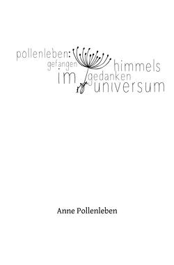 Gefangen im Himmelsgedankenuniversum von Pollenleben,  Anne