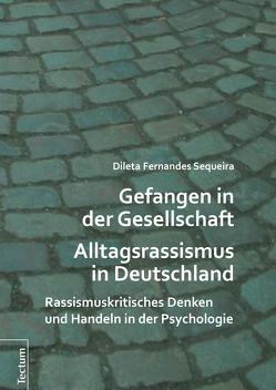Gefangen in der Gesellschaft – Alltagsrassismus in Deutschland von Sequeira,  Dileta Fernandes