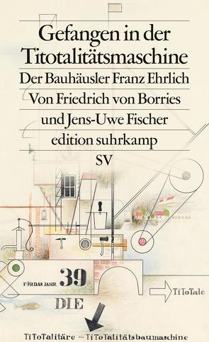 Gefangen in der Titotalitätsmaschine von Fischer,  Jens-Uwe, von Borries,  Friedrich